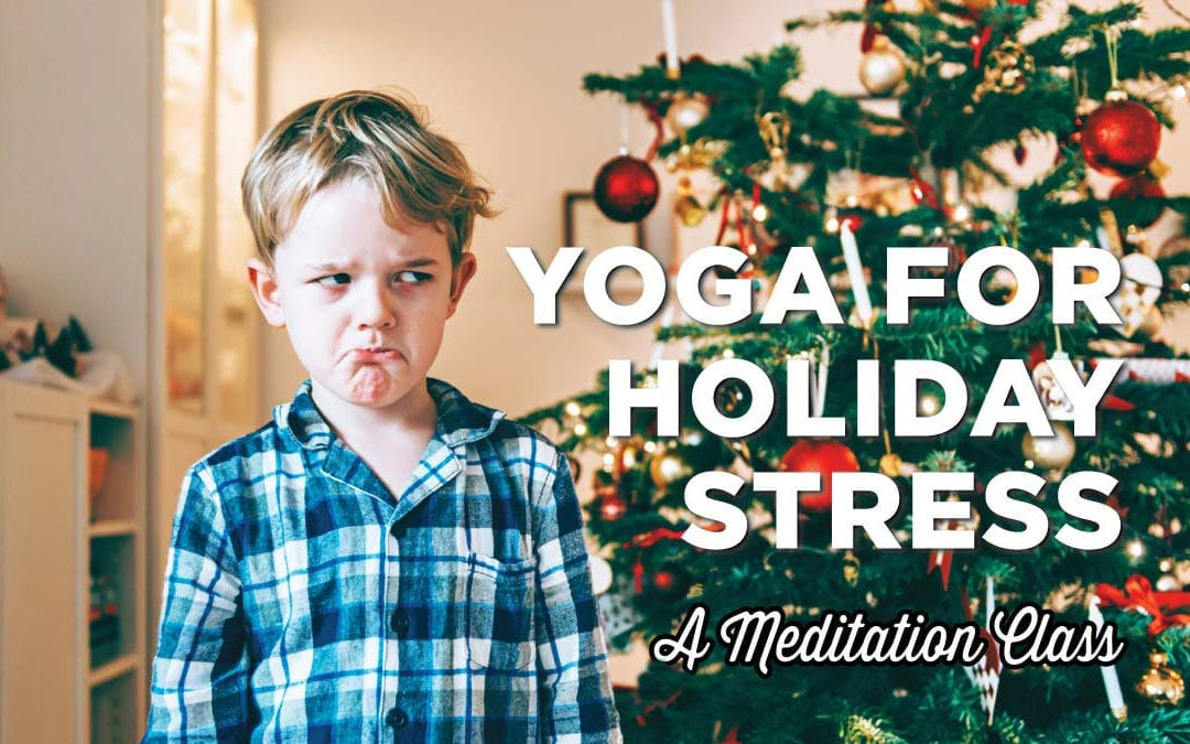 Reminder: Yoga for Holiday Stress (A Meditation class)